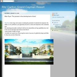 Ritz Carlton Grand Cayman Resort: Mike Ryan: The pioneer in the development of land