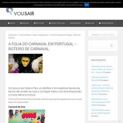 A folia do Carnaval em Portugal - Roteiro de Carnaval - VouSair.com - O Guia das Borlas