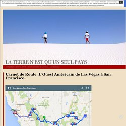 Carnet de Route :L'Ouest Américain de Las Végas à San Francisco. · la terre n'est qu'un seul pays