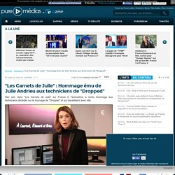 """""""Les Carnets de Julie"""" : Hommage ému de Julie Andrieu aux techniciens de """"Dropped"""""""