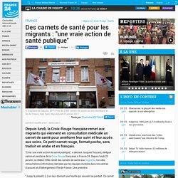 """Des carnets de santé pour les migrants : """"une vraie action de santé publique"""""""