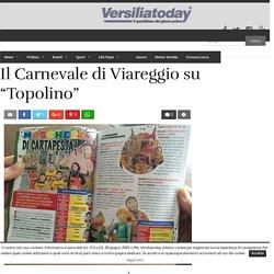 """Il Carnevale di Viareggio su """"Topolino"""" - Carnevale di Viareggio Versiliatoday.it"""