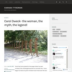 Carol Dweck- the woman, the myth, the legend! – Hannah Tyreman
