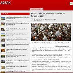 AGFAX 29/07/16 South Carolina: Pesticide Aldicarb to Return in 2017