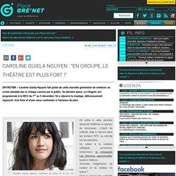 """Caroline Guiela Nguyen : """"En groupe, le théâtre est plus fort !"""""""