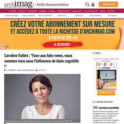 """Caroline Faillet : """"Face aux fake news, nous sommes tous sous l'influence de biais cognitifs !"""""""