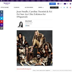Joan Smalls, Caroline Trentini & Fei Fei Sun Are Chic Eskimos for DSquared2