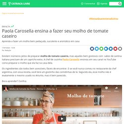 Paola Carosella ensina a fazer seu molho de tomate caseiro