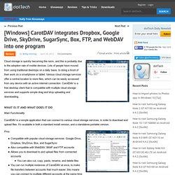 CarotDAV integrates Dropbox, Google Drive, SkyDrive, SugarSync, Box, FTP, and WebDAV into one program