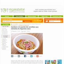 Jambon à la purée de carottes aux céréales & légumes secs - une recette de Régalez Bébé