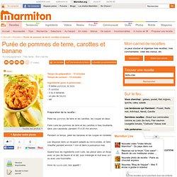 Purée de pommes de terre, carottes et banane - Recette de cuisine Marmiton : une recette