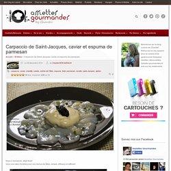 CARPACCIO DE SAINT-JACQUES, CAVIAR et espuma de Parmesan