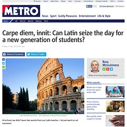 Carpe diem, innit: Can Latin seize the day for a new generation?