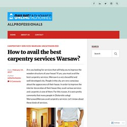 How to avail the best carpentry services Warsaw? – ALLPROFESSIONALS