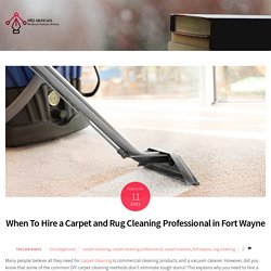 When To Hire a Carpet and Rug Cleaning Professional in Fort Wayne -