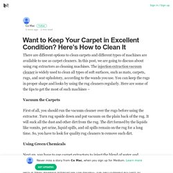 Want to Keep Your Carpet in Excellent Condition? Here's How to Clean It – Medium