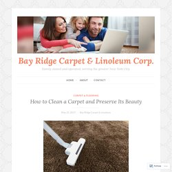 How to Clean a Carpet and Preserve Its Beauty – Bay Ridge Carpet & Linoleum Corp.