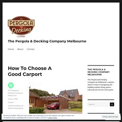 How To Choose A Good Carport – The Pergola & Decking Company Melbourne