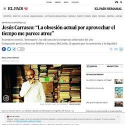 """Jesús Carrasco: """"La obsesión actual por aprovechar el tiempo me parece atroz"""""""