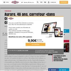 Aurore, 46 ans, carrefour «dans certains magasins, ils ont enlevé des caisses automatiques»
