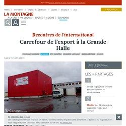 Carrefour de l'export à la Grande Halle - Cournon-d'Auvergne (63800) - La Montagne