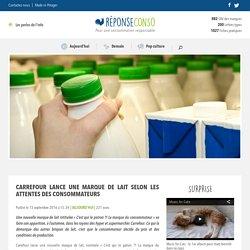 Carrefour lance une marque de lait selon les attentes des consommateurs - Reponse Conso
