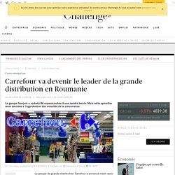 Carrefour va devenir le leader de la grande distribution en Roumanie