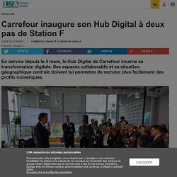 Carrefour inaugure son Hub Digital à deux pas...