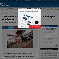 Carrefour a besoin de Trois milliards d'euros pour se relancer