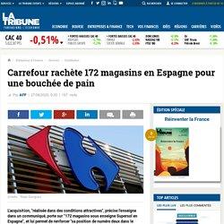 Carrefour rachète 172 magasins en Espagne pour une bouchée de pain