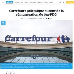 Carrefour : polémique autour de la rémunération de l'ex-PDG