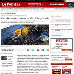 Carrefour renonce à son tour à la pêche profonde