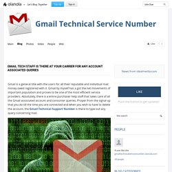Gmail tech staff is there at your carrier for any account associated queries