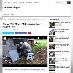 Carrier ECM Blower Motor replaced get a bigger hammer