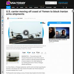 U.S. carrier moving off coast of Yemen to block Iranian arms shipments