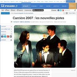 Carrière 2007 : les nouvelles pistes