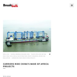 Carriers Ride China's Wave of Africa Projects - Breakbulk Events & Media