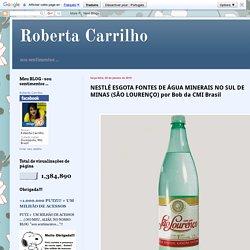 Roberta Carrilho: NESTLÉ ESGOTA FONTES DE ÁGUA MINERAIS NO SUL DE MINAS (SÃO LOURENÇO) por Bob da CMI Brasil