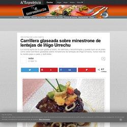 Carrillera glaseada sobre minestrone de lentejas de Íñigo Urrechu