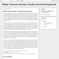 Wade Thomas Kemper South Carroll Hampstead: Wade Thomas Kemper: Using Theater to Inspire