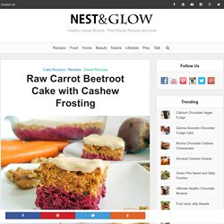 Raw Carrot Beetroot Cake with Cashew Frosting Recipe - Vegan and GF