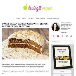 Moist Vegan Carrot Cake with Lemon Buttercream Frosting - Loving It Vegan