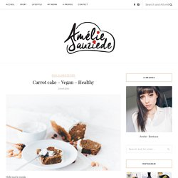Carrot cake – Vegan – Healthy – Amélie Tauziede