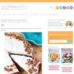 Sallys Baking Addiction Super Moist Carrot Cake. - Sallys Baking Addiction