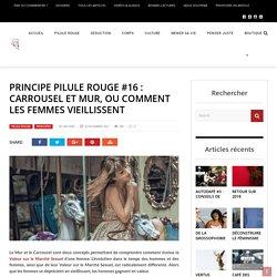 Principe Pilule Rouge #16 : Carrousel et Mur, ou comment les femmes vieillissent