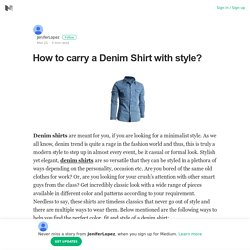 How to carry a Denim Shirt with style?