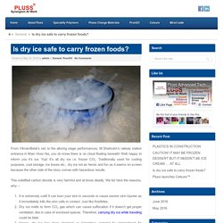 Is dry ice safe to carry frozen foods? - PlussPluss