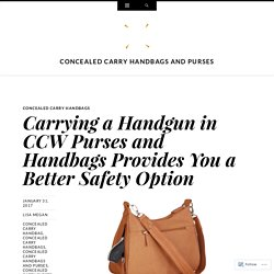 Carrying a Handgun in CCW Purses and Handbags Provides You a Better Safety Option
