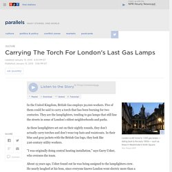 Carrying The Torch For London's Last Gas Lamps : Parallels