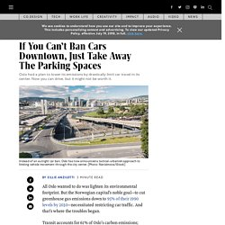If You Can't Ban Cars Downtown, Just Take Away The Parking Spaces